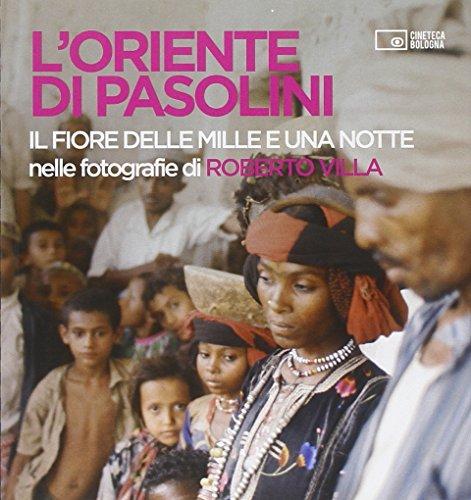 9788895862446: L'Oriente di Pasolini. «Il fiore delle mille e una notte» nelle fotografie di Roberto Villa