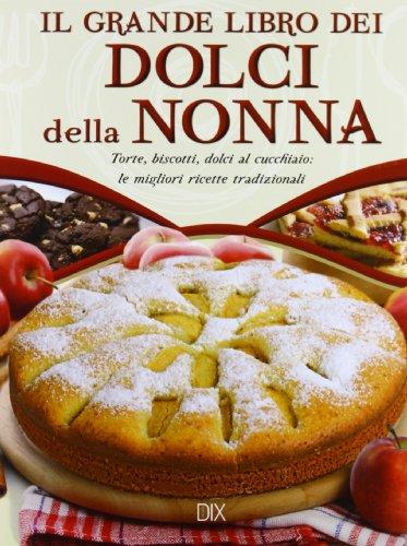 9788895870687: Il grande libro dei dolci della nonna. Torte, biscotti, dolci al cucchiaio: le migliori ricette tradizionali