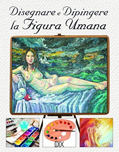 Disegnare e dipingere la figura umana (Paperback): Sarah Hoggett