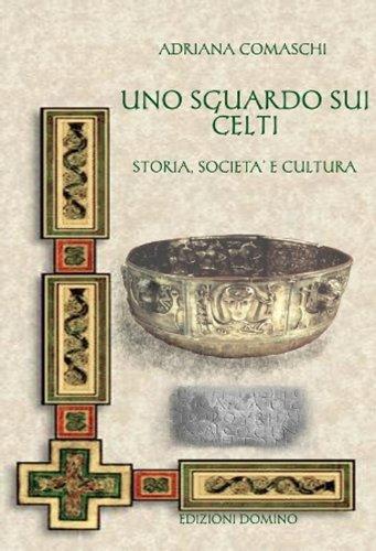 9788895883397: Uno sguardo sui Celti. Storia, società e cultura