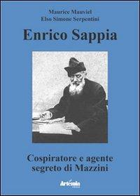 Enrico Sappia. Cospiratore e agente segreto di Mazzini.: Mauviel, Maurice ; Serpentini, Elso ; [...