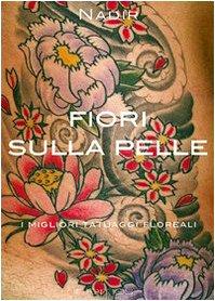 9788895952086: Fiori sulla pelle. I migliori tatuaggi floreali
