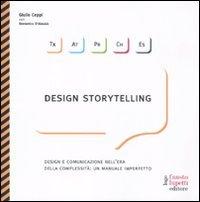 Design storytelling. Design e comunicazione nell'era della complessit?: un manuale imperfetto:...
