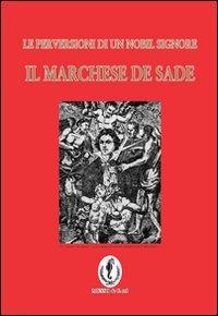 9788895972022: Il marchese de Sade. La perversione di un nobil signore (Filosofica)