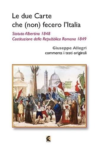 9788895988436: Le due carte che (non) fecero l'Italia. Statuto Albertino 1848 e Costituzione della Repubblica Romana 1849