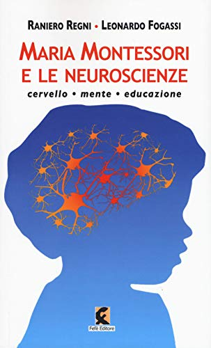 9788895988955: Maria Montessori e le neuroscienze. Cervello, mente, educazione
