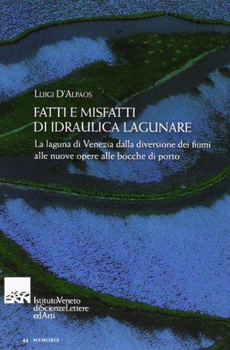 Fatti e misfatti di idraulica lagunare. La laguna di Venezia dalla diversione dei fiumi alle nuove ...