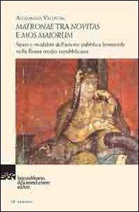 9788895996400: Matronae tra novitas e mos maiorum. Spazi e modalità dell'azione pubblica femminile nella Roma medio republicana (Memorie.Classe scienze morali,lett.,arti)