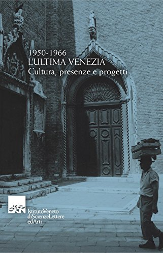9788895996509: 1950-1966. L'ultima Venezia. Cultura, presenze e progetti. Omaggio a Vittore Branca nel centenario (1913-2004)