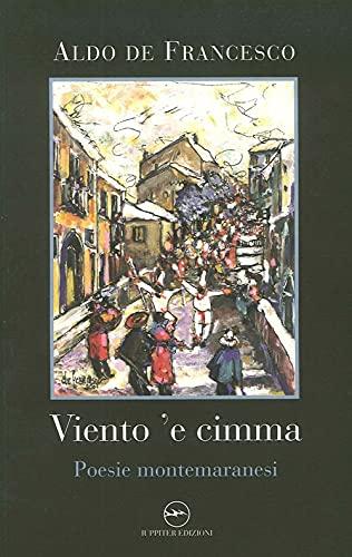 Viento 'e cimma. Poesie montemaranesi.: De Francesco, Aldo