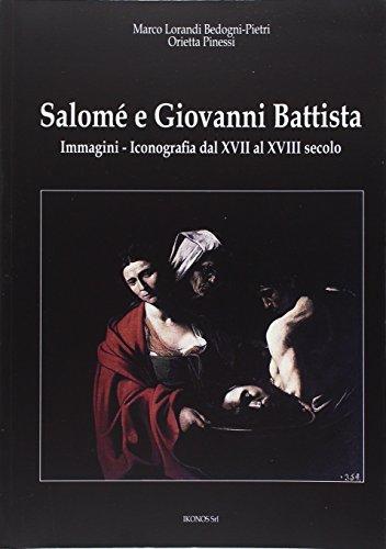 Salomé e Giovanni Battista. Immagini e Iconografie: Pinessi, Orietta;Lorandi, Marco