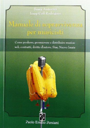 9788896013441: Manuale di sopravvivenza per musicisti. Come produrre, promuovere e distribuire musica. Web, contratti, diritto d'autore...