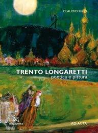 Trento Longaretti. Poetica e Pittura.: Rizzi, Claudio;Longaretti, Trento