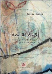 I semi del sapere. Sessanta voci di donna tra arte e artigianato.: Imperi, Silvia