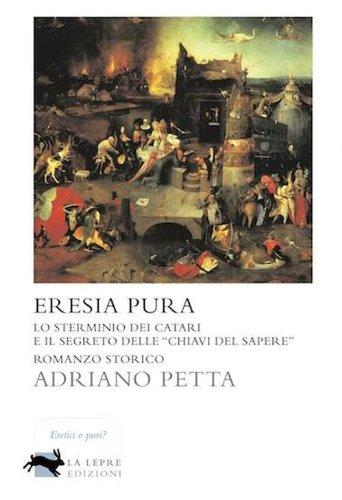 9788896052617: Eresia pura. Lo sterminio dei Catari e il segreto delle «chiavi del sapere»