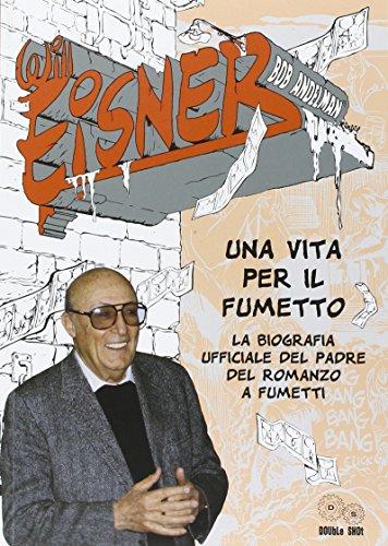 9788896064375: Will Eisner. Una vita per il fumetto. La biografia ufficiale del padre del romanzo a fumetti