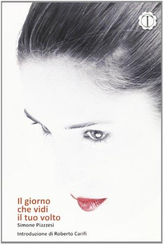 Il giorno che vidi il tuo volto. Poesie e aforismi.: Piazzesi,Simone.