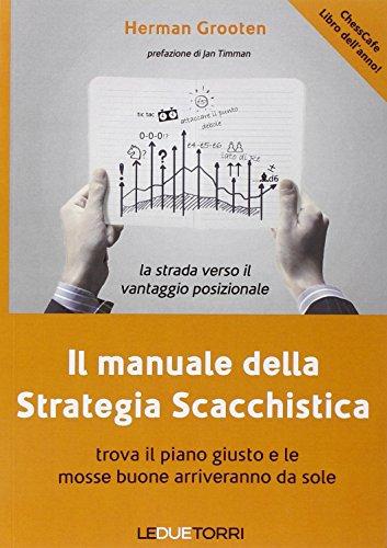 9788896076538: Il manuale della strategia scacchistica. Trova il piano giusto e le buone mosse arriveranno da sole