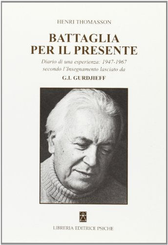 9788896093160: Battaglia per il presente. Diario di una esperienza. 1947-1967 secondo l'insegnamento lasciato da G. I. Gurdjieff