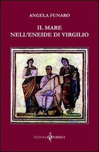 Il mare nell'Eneide di Virgilio.: Funaro,Angela.