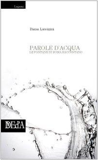 Parole d Acqua. Le Fontane Raccontano.: Lorenzini, Diana