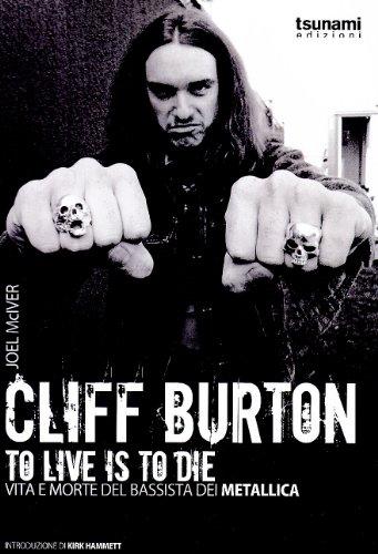 9788896131077: Cliff Burton. To live is to die. Vita e morte del bassista dei Metallica