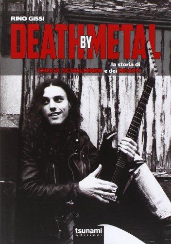 9788896131589: Death by Metal. La storia di Chuck Schuldiner e dei Death (I cicloni)