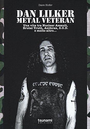 9788896131909: Dan Lilker. Metal veteran. Una vita tra Nuclear Assault, Brutal Truth, Anthrax, S.O.D. e molto altro... (I cicloni)