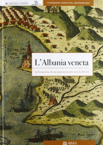 9788896177617: L'Albania veneta. La Serenissima e le sue popolazioni nel cuore dei balcani (Patrimonio veneto nel Mediterraneo)