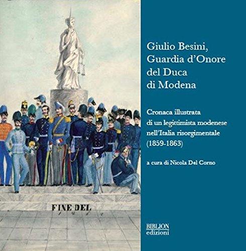 Giulio Besini, Guardia d'Onore del Duca di Modena. Cronaca Illustrata di un Legittimista Modenese nell'Italia Risorgimentale (1859-1863)