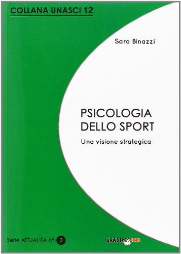 Psicologia dello sport. Una visione strategica: Binazzi, Sara
