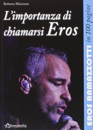 9788896212448: L'importanza di chiamarsi Eros. Eros Ramazzotti in 100 pagine