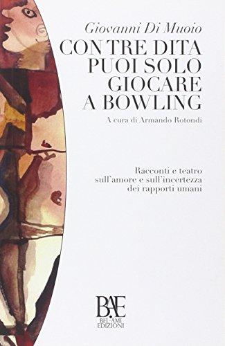 9788896289402: Con tre dita puoi solo giocare a bowling