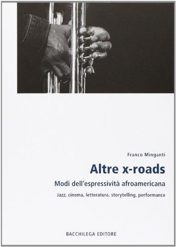 9788896328026: Altre x-roads. Modi dell'espressività afroamericana jazz, cinema, letteratura, storytelling, performance
