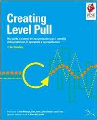 9788896353035: Creating level pull. Una guida ai sistemi di Lean production per il controllo della produzione, le operations e la progettazione