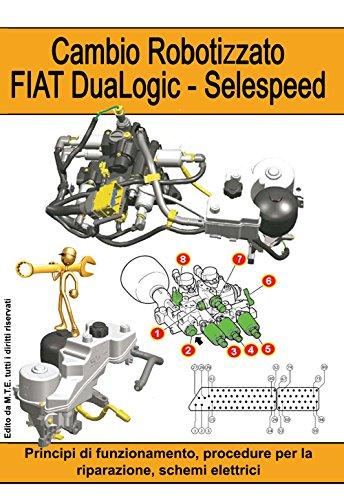 9788896368343: Cambio Robotizzato FIAT DuaLogic-Selespeed. Principi di funzionamento, procedure per la riparazione, schemi elettrici