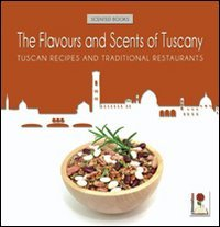 9788896372333: The Flavors and Scents of Tuscany: Tuscan Recipes and Traditional Restaurants