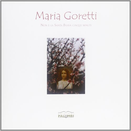 9788896395394: Maria Goretti. Non è la Santa brava cinque minuti. Mostra itinerante. Catalogo generale