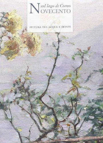 Novecento sul Lago di Como. Pittura tra Acque e Monti (Book): Previtera, M. Angela;Fratelli, Maria;...
