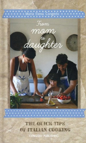 9788896483176: From Mom to Daughter: The Quick Tips of Italian Cooking