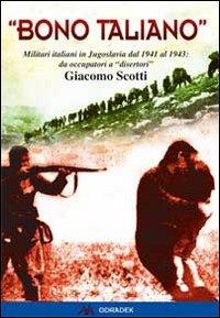 Bono taliano». Militari italiani in Jugoslavia dal: Giacomo Scotti