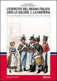 L'esercito del regno italico (1805-1814). Ediz italiana: Luca Stefano Cristini