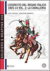 L'esercito del regno italico (1805-1814). Ediz italiana: Luca S. Cristini;