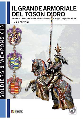 9788896519523: Il grande armoriale del Toson d'Oro vol. 1 - I primi 25 cavalieri della fondazione di Bruges (30 genaio 1430)