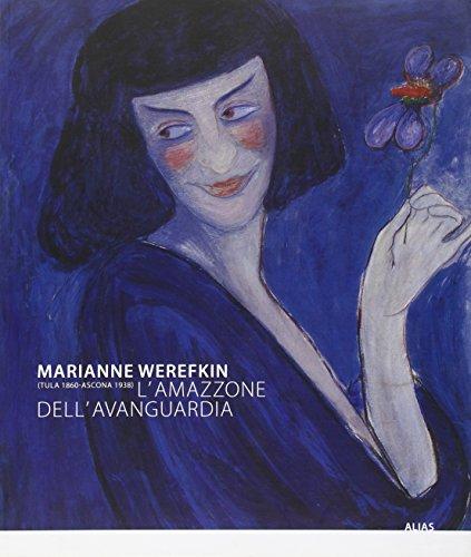 9788896532089: Marianne Werefkin (Tula 1860-Ascona 1938). L'amazzone dell'avanguardia. Catalogo della mostra (Roma, 25 novembre 2009-14 febbraio 2010)