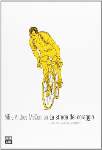 9788896538555: La strada del coraggio. Gino Bartali, eroe silenzioso