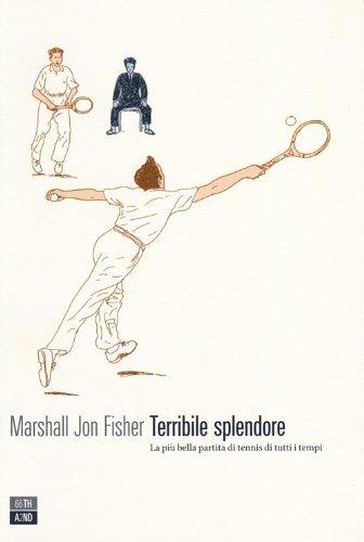 9788896538562: Terribile splendore. La più bella partita di tennis di tutti i tempi (Vite inattese)