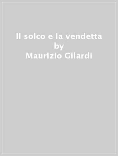 Il solco e la vendetta: Maurizio Gilardi