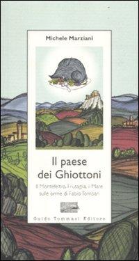 9788896621592: Il paese dei ghiottoni. Il Montefeltro, Frusaglia, il mare sulle orme di Fabio Tombari