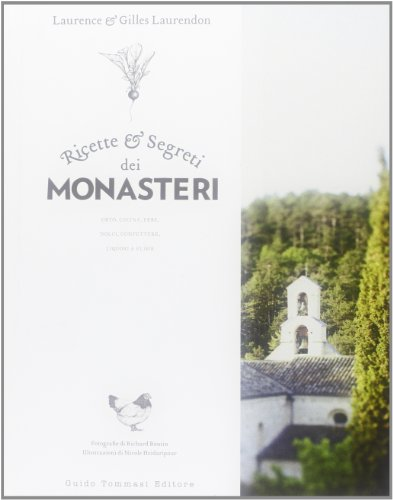 9788896621905: Ricette e segreti dei monasteri. Orto, cucina, erbe, dolci, confetture, liquori & elisir